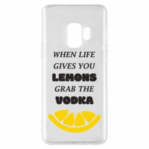 Phone case for Samsung S9 When life gives you a lemons grab the vodka