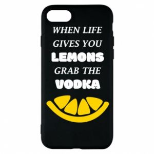 Phone case for iPhone 8 When life gives you a lemons grab the vodka