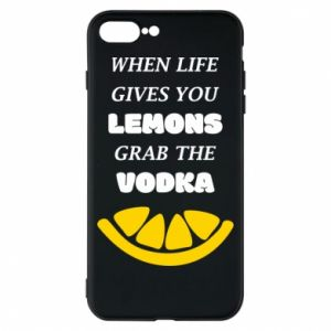 Phone case for iPhone 8 Plus When life gives you a lemons grab the vodka