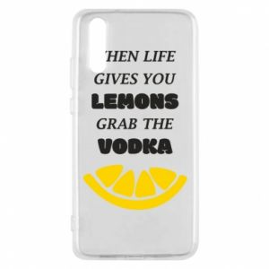 Phone case for Huawei P20 When life gives you a lemons grab the vodka