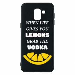 Phone case for Samsung J6 When life gives you a lemons grab the vodka