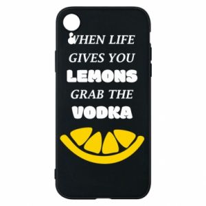 Phone case for iPhone XR When life gives you a lemons grab the vodka