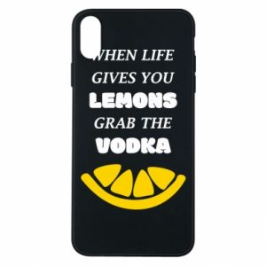Phone case for iPhone Xs Max When life gives you a lemons grab the vodka
