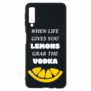 Phone case for Samsung A7 2018 When life gives you a lemons grab the vodka