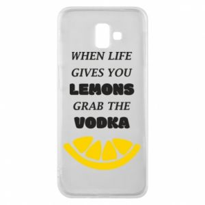 Phone case for Samsung J6 Plus 2018 When life gives you a lemons grab the vodka
