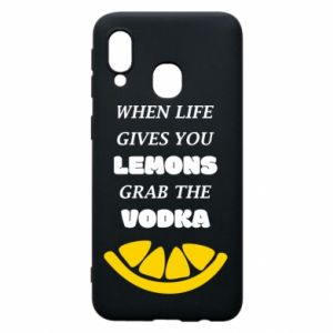 Phone case for Samsung A40 When life gives you a lemons grab the vodka