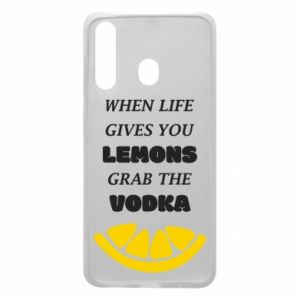 Phone case for Samsung A60 When life gives you a lemons grab the vodka