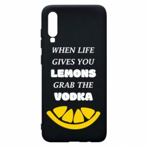 Phone case for Samsung A70 When life gives you a lemons grab the vodka