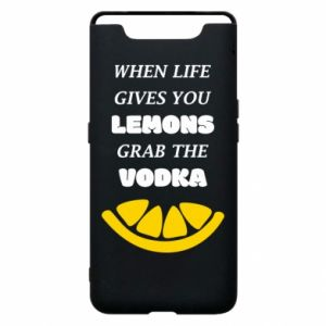 Phone case for Samsung A80 When life gives you a lemons grab the vodka