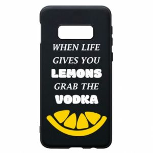 Phone case for Samsung S10e When life gives you a lemons grab the vodka