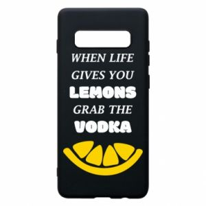 Phone case for Samsung S10+ When life gives you a lemons grab the vodka