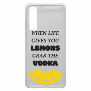 Phone case for Huawei P30 When life gives you a lemons grab the vodka