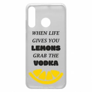 Phone case for Huawei P30 Lite When life gives you a lemons grab the vodka