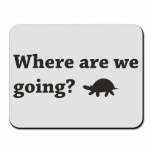 Mouse pad Where are we going