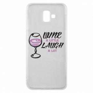 Phone case for Samsung J6 Plus 2018 Wine a little laugh a lot - PrintSalon