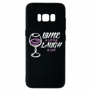 Phone case for Samsung S8 Wine a little laugh a lot - PrintSalon