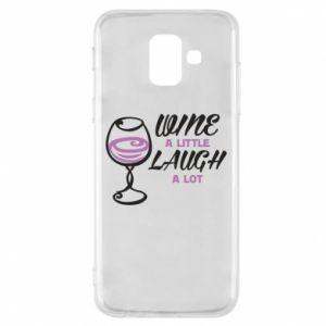 Phone case for Samsung A6 2018 Wine a little laugh a lot - PrintSalon