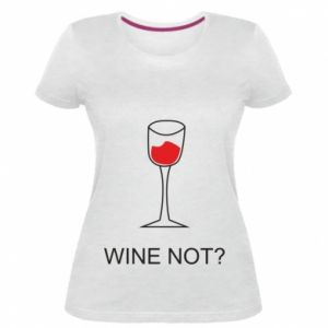 Women's premium t-shirt Wine not - PrintSalon