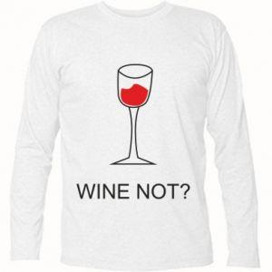 Long Sleeve T-shirt Wine not - PrintSalon