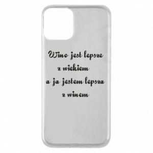 Phone case for iPhone 11 Wine is better with age, and I'm better with wine