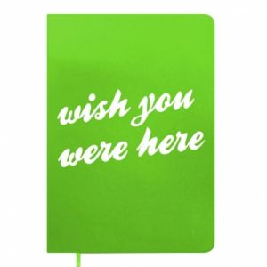 Notes Wish you were here