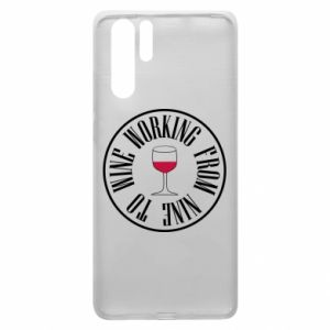 Huawei P30 Pro Case Working from nine to wine