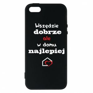 Phone case for iPhone 5/5S/SE Well everywhere but at home is best - PrintSalon
