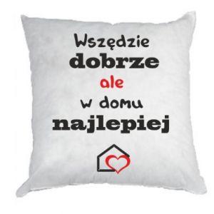 Poduszka Wszędzie dobrze ale w domu najlepiej
