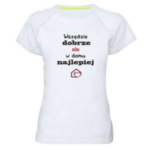 Damska koszulka sportowa Wszędzie dobrze ale w domu najlepiej