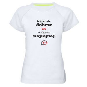 Women's sports t-shirt Well everywhere but at home is best - PrintSalon