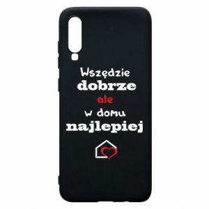 Phone case for Samsung A70 Well everywhere but at home is best - PrintSalon