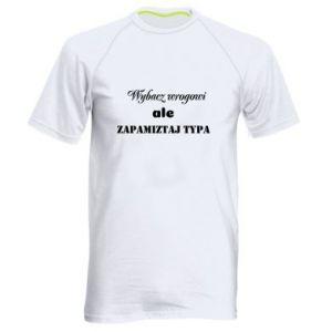 Męska koszulka sportowa Wybacz wrogowi ale zapamiętaj typa