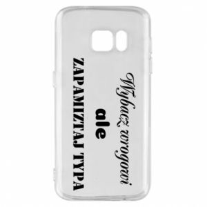 Phone case for Samsung S7 Forgive the enemy but remember the type - PrintSalon