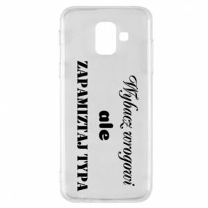 Phone case for Samsung A6 2018 Forgive the enemy but remember the type - PrintSalon
