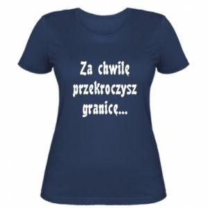 Damska koszulka Za chwilę przekroczysz granicę
