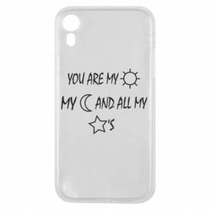 Phone case for iPhone XR You are my sun, my moon and all my stars