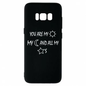 Phone case for Samsung S8 You are my sun, my moon and all my stars