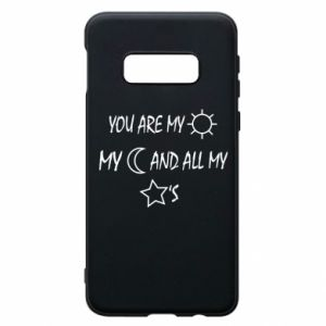 Phone case for Samsung S10e You are my sun, my moon and all my stars