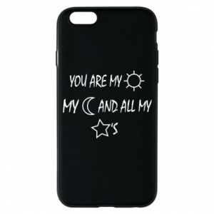 Phone case for iPhone 6/6S You are my sun, my moon and all my stars
