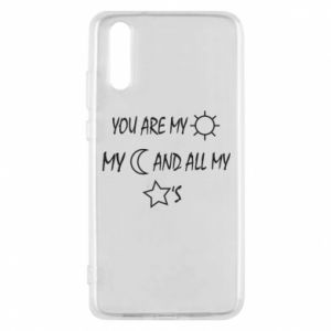 Phone case for Huawei P20 You are my sun, my moon and all my stars