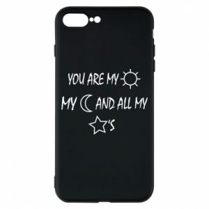 Phone case for iPhone 8 Plus You are my sun, my moon and all my stars