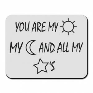 Mouse pad You are my sun, my moon and all my stars