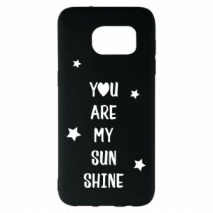 Samsung S7 EDGE Case You are my sunshine