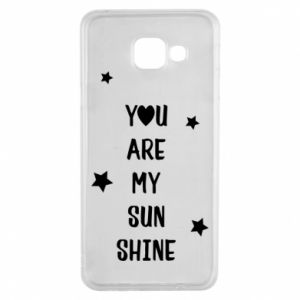 Samsung A3 2016 Case You are my sunshine