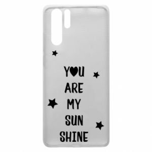 Huawei P30 Pro Case You are my sunshine