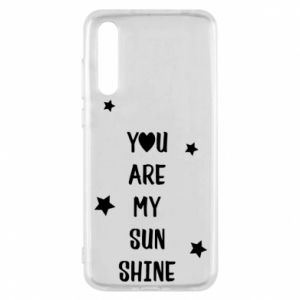 Huawei P20 Pro Case You are my sunshine