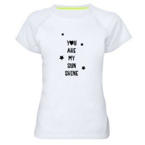 Women's sports t-shirt You are my sunshine