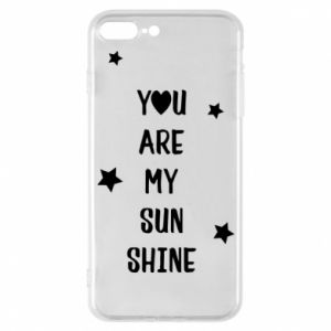 iPhone 7 Plus case You are my sunshine