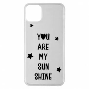 iPhone 11 Pro Max Case You are my sunshine