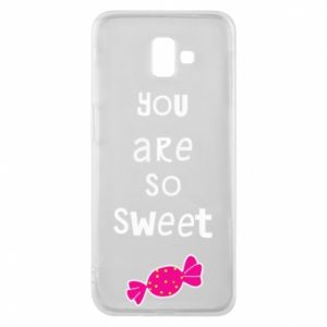 Phone case for Samsung J6 Plus 2018 You are so sweet - PrintSalon